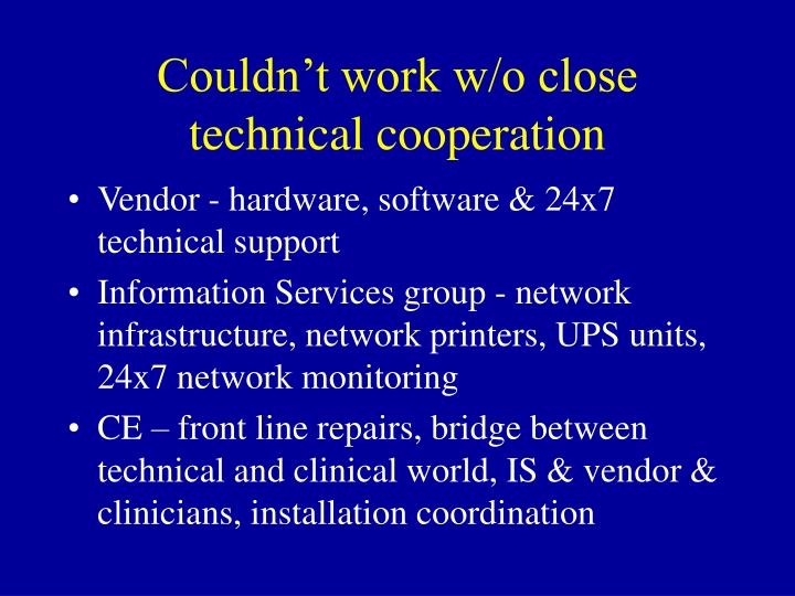 Couldn't work w/o close technical cooperation