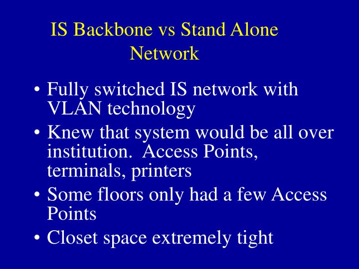 IS Backbone vs Stand Alone Network