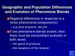 geographic and population differences and evolution of pheromone blends
