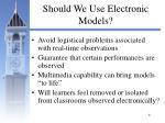 should we use electronic models