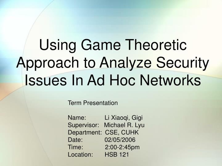 using game theoretic approach to analyze security issues in ad hoc networks n.