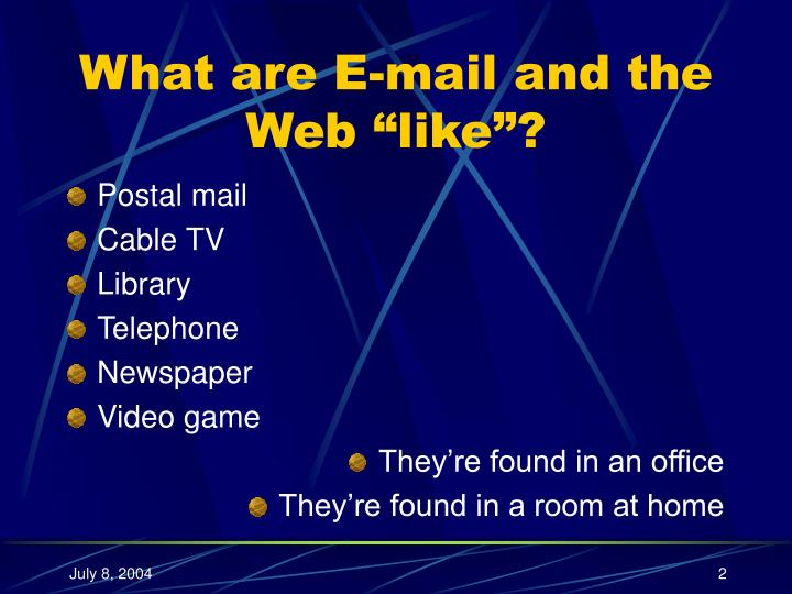 what are e mail and the web like n.
