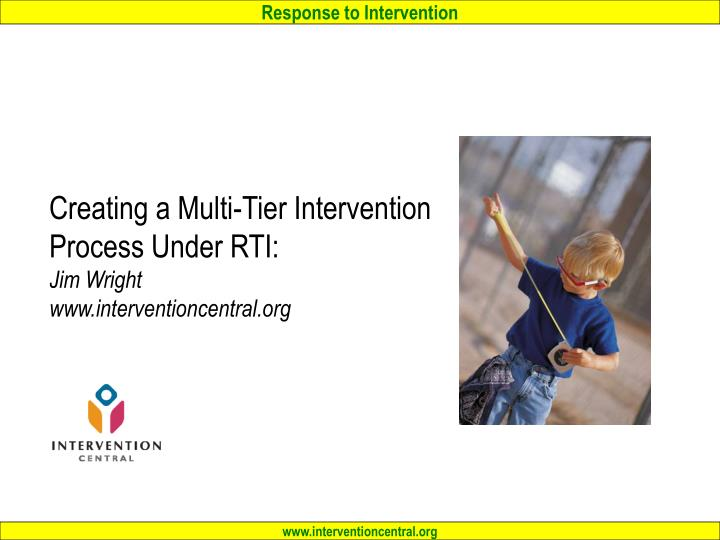 Creating a multi tier intervention process under rti jim wright www interventioncentral org