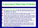 a word about tilted index portfolios