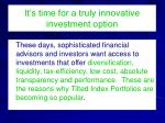 it s time for a truly innovative investment option1