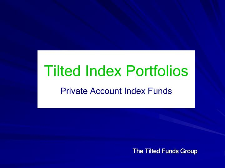tilted index portfolios private account index funds n.