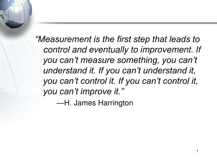 """""""Measurement is the first step that leads to control and eventually to improvement. If you can't..."""