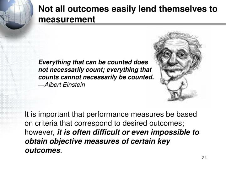 Not all outcomes easily lend themselves to measurement