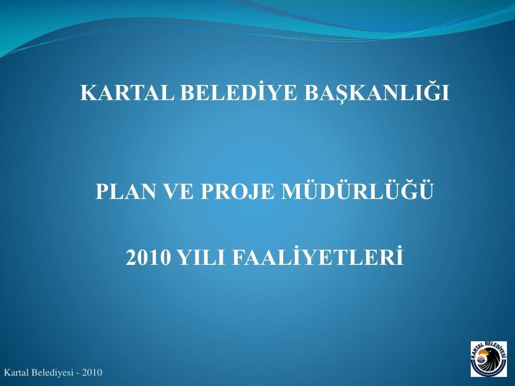 kartal beled ye ba kanli i plan ve proje m d rl 2010 yili faal yetler l.