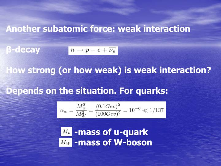 Another subatomic force: weak interaction