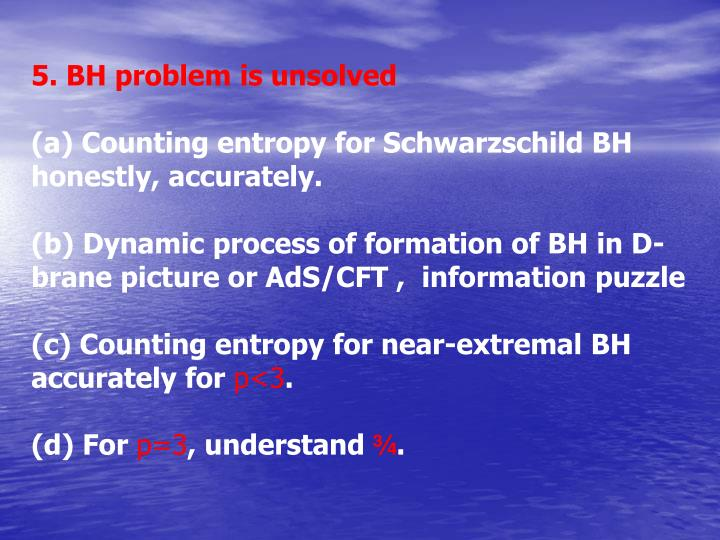 5. BH problem is unsolved