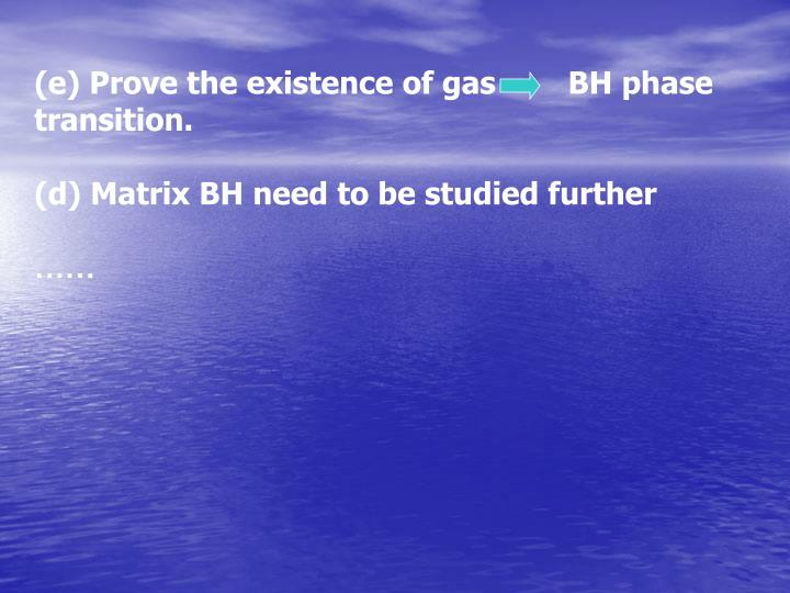 (e) Prove the existence of gas        BH phase