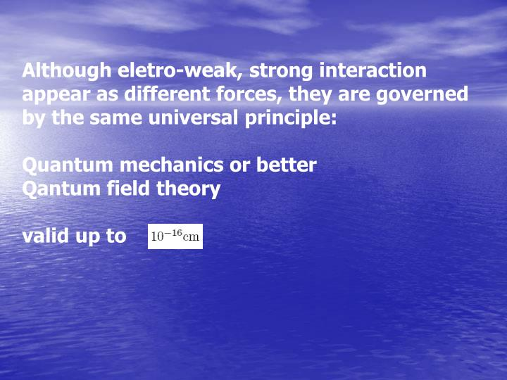 Although eletro-weak, strong interaction