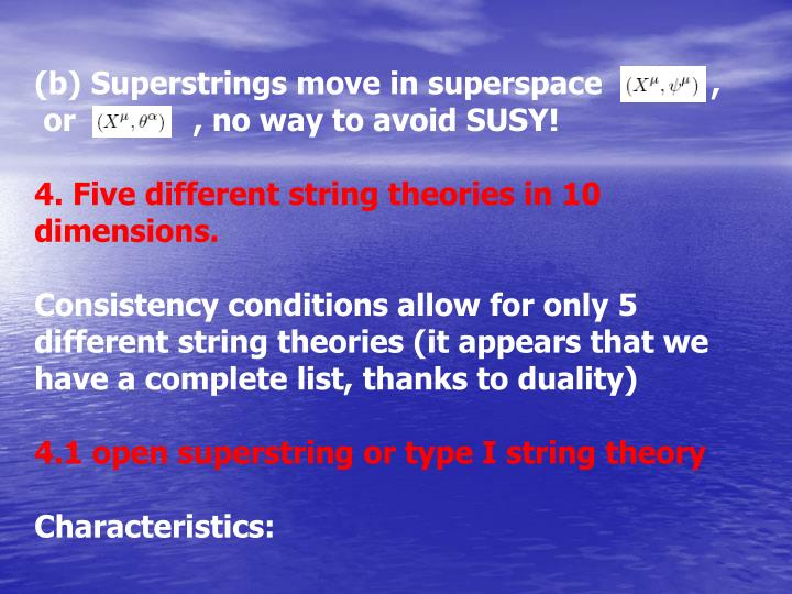 (b) Superstrings move in superspace            ,