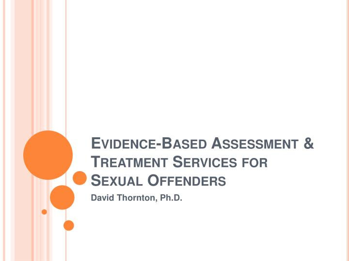 evidence based assessment treatment services for sexual offenders n.