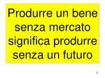 produrre un bene senza mercato significa produrre senza un futuro