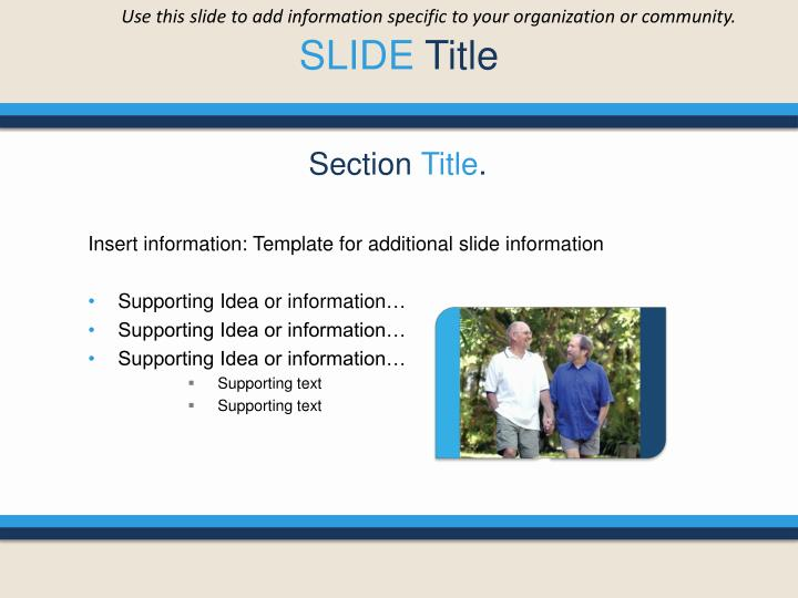 Use this slide to add information specific to your organization or community.