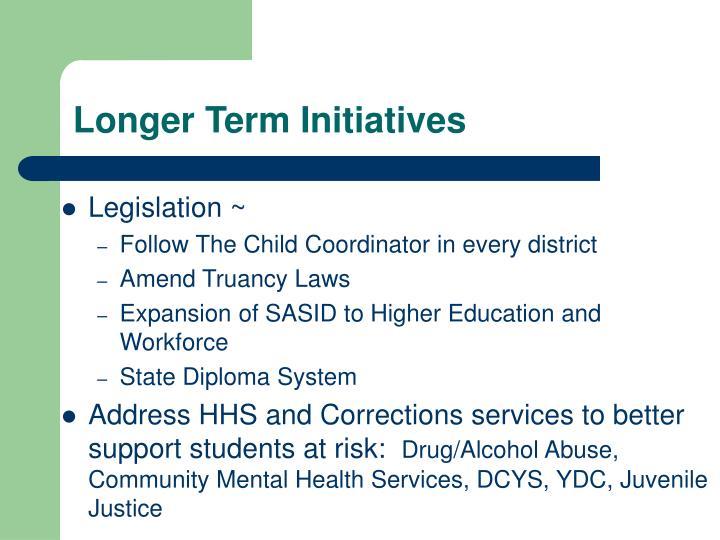 Longer Term Initiatives