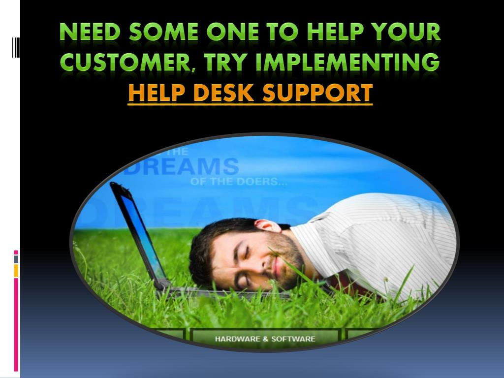 need some one to help your customer try implementing help desk support l.