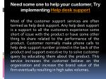 need some one to help your customer try implementing help desk support4