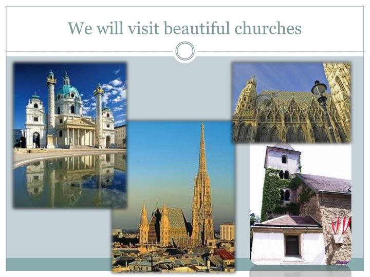 We will visit beautiful churches