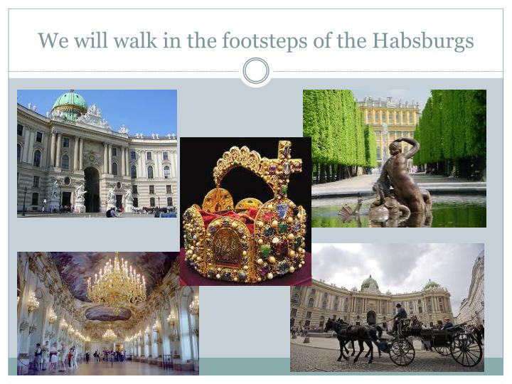 We will walk in the footsteps of the Habsburgs