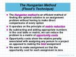 the hungarian method flood s technique