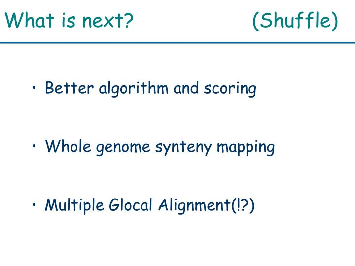 What is next? (Shuffle)