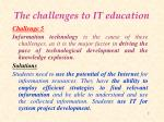 the challenges to it education4