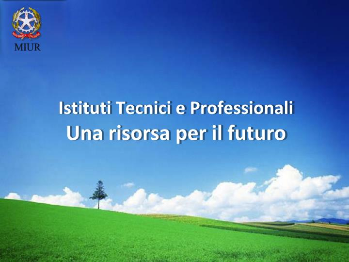 istituti tecnici e professionali una risorsa per il futuro n.
