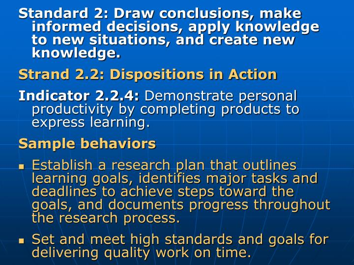 Standard 2: Draw conclusions, make informed decisions, apply knowledge to new situations, and create new knowledge.