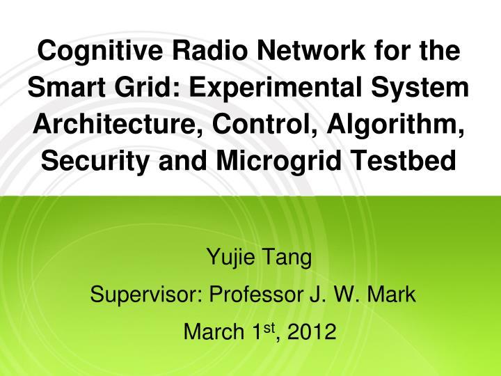 Cognitive Radio Network for the Smart Grid: Experimental System Architecture, Control, Algorithm, Se...