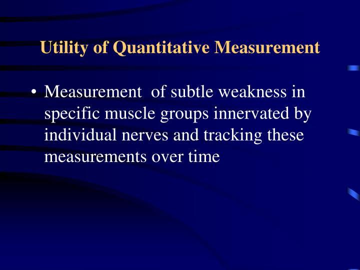 Utility of Quantitative Measurement