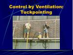 control by ventilation tuckpointing