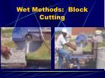 wet methods block cutting