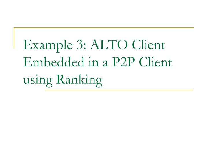 Example 3: ALTO Client Embedded in a P2P Client using Ranking