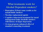 what treatments work for alcohol dependent smokers