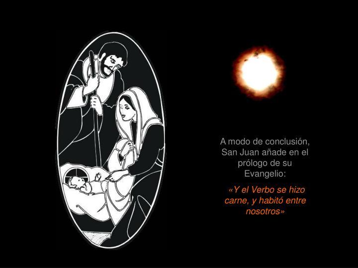 A modo de conclusión, San Juan añade en el prólogo de su Evangelio: