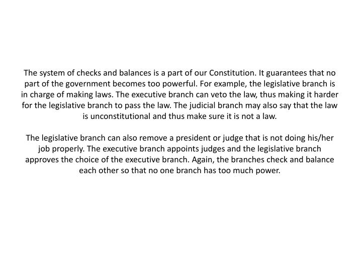 The system of checks and balances is a part of our Constitution. It guarantees that no part of the g...
