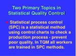 two primary topics in statistical quality control
