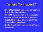 where to inspect