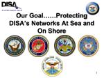 our goal protecting disa s networks at sea and on shore