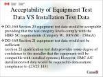 acceptability of equipment test data vs installation test data