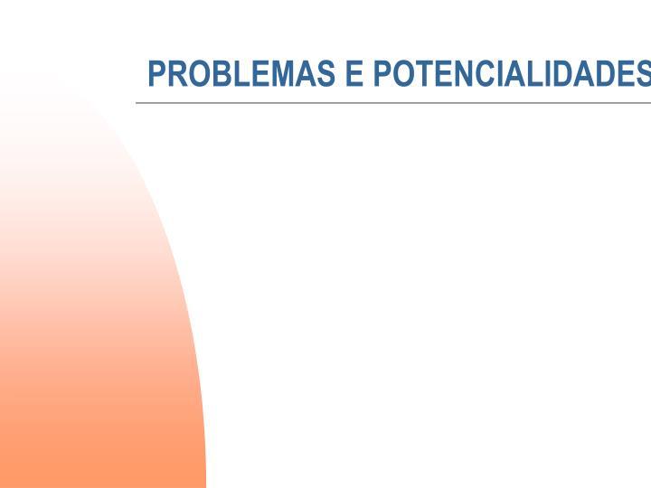 PROBLEMAS E POTENCIALIDADES