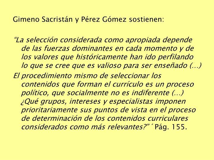 Gimeno Sacristán y Pérez Gómez sostienen: