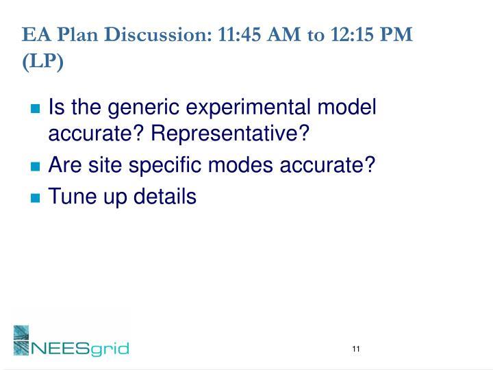 EA Plan Discussion: 11:45 AM to 12:15 PM  (LP)