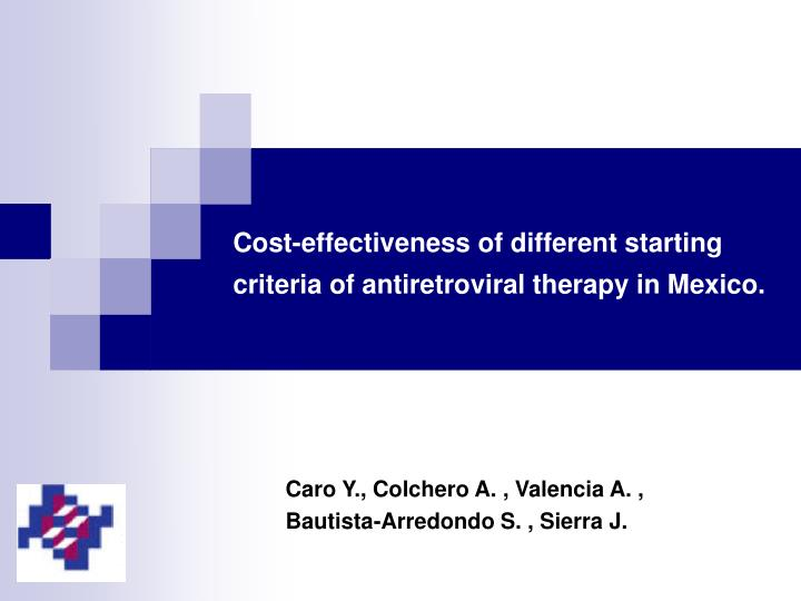 cost effectiveness of different starting criteria of antiretroviral therapy in mexico n.