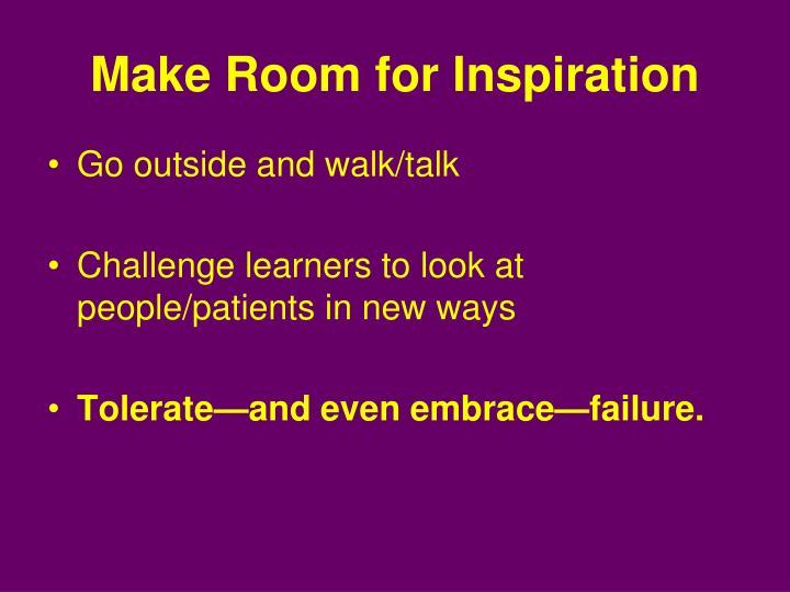 Make Room for Inspiration