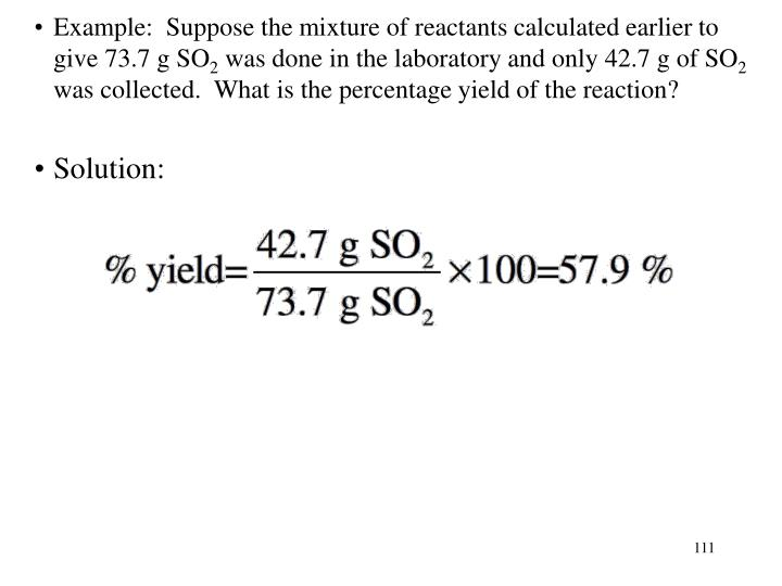 Example:  Suppose the mixture of reactants calculated earlier to give 73.7 g SO