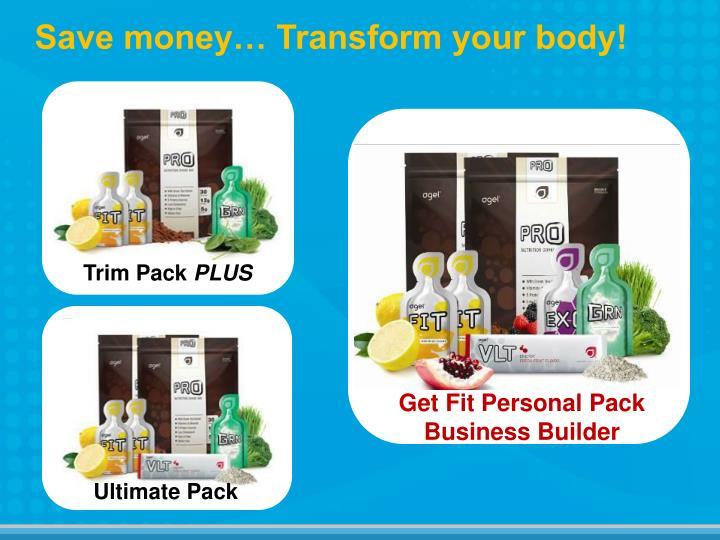 Save money… Transform your body!